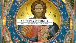 Chrétiens orientaux : foi, espérances et traditions du 03/01