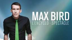 Max bird - l'encyclo-spectacle en streaming