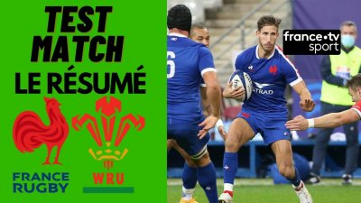 Test match : France vs Galles - Résumé Complet