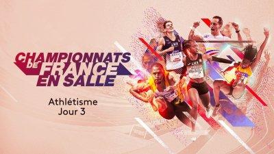 Championnats de France en salle d'athlétisme - Jour 3 - france.tv